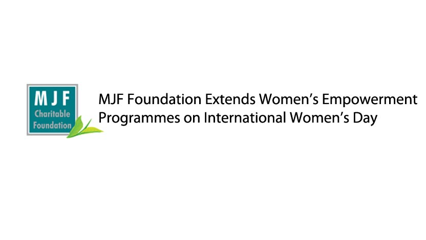 MJF Foundation extends Women's Empowerment programmes on International Women's Day